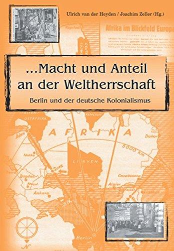Macht und Anteil an der Weltherrschaft: Berlin und der deutsche Kolonialismus