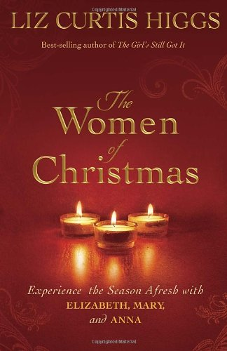 The Women of Christmas: Experience the Season Afresh with Elizabeth, Mary, and Anna