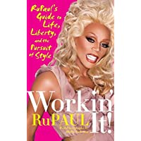 Workin' It!: RuPaul's Guide to Life, Liberty and the Pursuit of Style