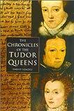 Chronicles of the Tudor Queens, David Loades, 0750927429