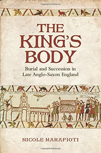 Download The King's Body: Burial and Succession in Late Anglo-Saxon England (Toronto Anglo-Saxon Series) pdf