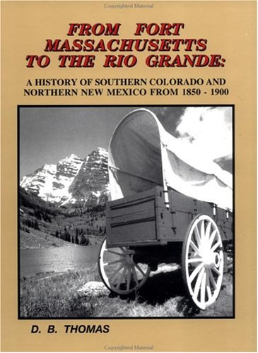 Download From Fort Massachusetts to the Rio Grande: A history of Southern Colorado and Northern New Mexico from 1850-1900 pdf