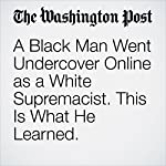 A Black Man Went Undercover Online as a White Supremacist. This Is What He Learned. | Peter Holley