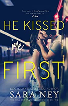 He Kissed Me First (The Kiss And Make Up Series Book 2) by [Ney, Sara]