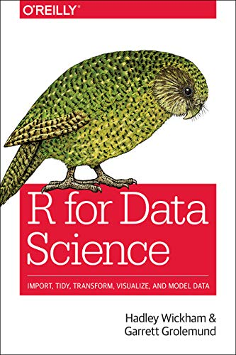 - R for Data Science: Import, Tidy, Transform, Visualize, and Model Data