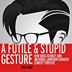 A Futile and Stupid Gesture: How Doug Kenney and National Lampoon Changed Comedy Forever | Josh Karp
