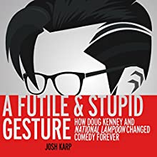 A Futile and Stupid Gesture: How Doug Kenney and National Lampoon Changed Comedy Forever Audiobook by Josh Karp Narrated by Chris Lutkin
