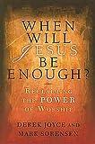 When Will Jesus Be Enough?, Derek Joyce and Mark Sorensen, 0687652316
