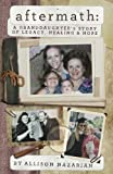 Aftermath: A Granddaughter's Story of Legacy, Healing & Hope