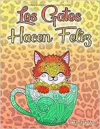 Los Gatos Hacen Feliz: Un libro para colorear para adultos