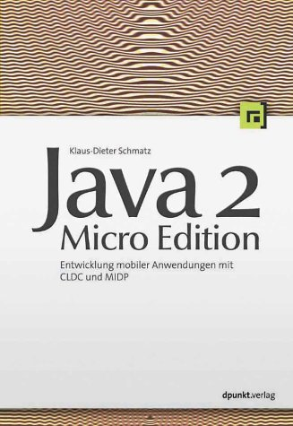 Java 2 Micro Edition: Entwicklung mobiler Anwendungen mit CLDC und MIDP