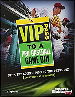 VIP Pass To A Pro Baseball Game Day From The Locker Room Press Box And Everything In Between Sports Illustrated For Kids Clay