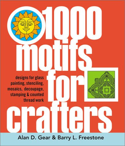 1000 Motifs for Crafters: Designs for Glass Painting, Stenciling, Mosaics, Dcoupage, Stamping & Counted Thread Work ()