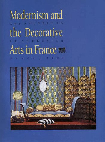 Modernism and the Decorative Arts in France: Art Nouveau to Le Corbusier (Yale Publications in the History of Art)