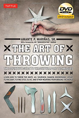 Art of Throwing: The Definitive Guide to Thrown Weapons Techniques [DVD Included] (Training Archery)