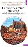 La ville des temps modernes de la Renaissance aux Révolutions par Chartier