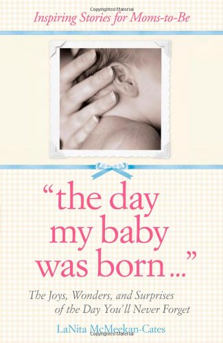 The Day My Baby Was Born: The Joys, Wonders, and Surprises of the Day You'll Never Forget ebook