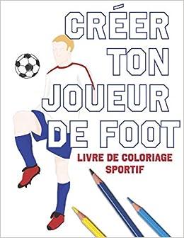 Creer Ton Joueur De Foot Livre De Coloriage Sportif French