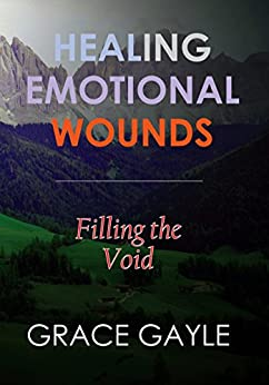 HEALING EMOTIONAL WOUNDS: Filling the Void by [GAYLE, GRACE]