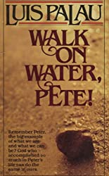 Walk on Water, Pete!