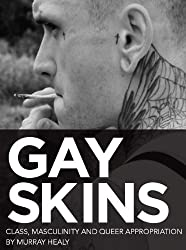 Gay Skins: Class, Masculinity and Queer Appropriation (Sexual Politics)