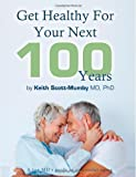 Get Healthy for Your Next 100 Years, Keith Scott-Mumby, 0983878498