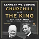 Churchill and the King: The Wartime Alliance of Winston Churchill and George VI Audiobook by Kenneth Weisbrode Narrated by Christian Rodska