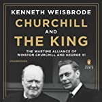 Churchill and the King: The Wartime Alliance of Winston Churchill and George VI | Kenneth Weisbrode