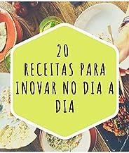 20 receitas para inovar no  dia a dia: Do café da manhã ao jantar. Tambem com opções Fit e Vegetarianas.