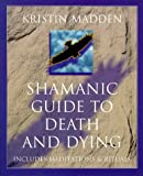 Shamanic Guide To Death & Dying