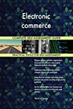 Electronic commerce All-Inclusive Self-Assessment - More than 660 Success Criteria, Instant Visual Insights, Comprehensive Spreadsheet Dashboard, Auto-Prioritised for Quick Results