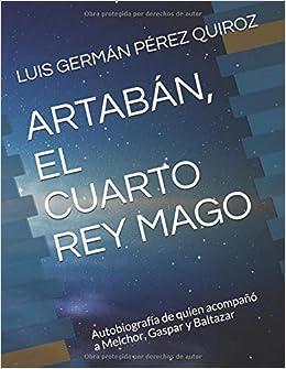 ARTABÁN, EL CUARTO REY MAGO: Autobiografía de quien acompañó a ...