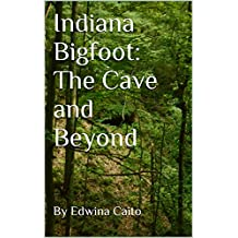 Indiana Bigfoot: The Cave and Beyond