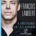 À prendre ou à laisser: Les conseils d'un dragon pour réussir Audiobook by François Lambert Narrated by François Lambert