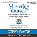 Mastering Yourself: How to Align Your Life with Your True Calling & Reach Your Full Potential Hörbuch von Corey Wayne Gesprochen von: Corey Wayne