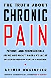 Image of The Truth About Chronic Pain: Patients And Professionals On How To Face It, Understand It, Overcome It