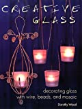 Creative Glass, Dorothy Wood, 1571458166