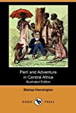 Peril and Adventure in Central Africa, Bishop Hannington, 1409988538