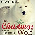 The Christmas Wolf Audiobook by Bridget Essex Narrated by Tiana Hanson