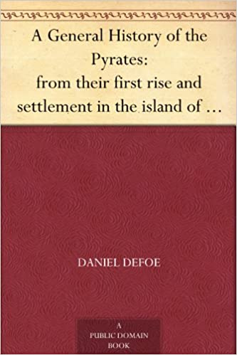 #freebooks – A General History of the Pyrates: from their first rise and settlement in the island of Providence, to the present time by Daniel Defoe