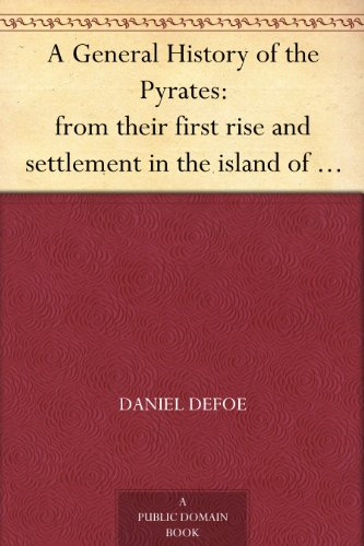 A General History of the Pyrates: from their first rise and settlement in the island of Providence, to the present time (English Edition)