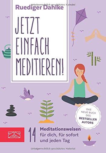 Jetzt einfach meditieren: 20 Meditiationen für Dich, für sofort & fürs ganze Jahr