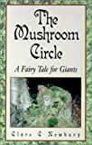The Mushroom Circle, Clare C. Newbury, 1401015204