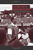 Living with Nkrumahism: Nation, State, and Pan-Africanism in Ghana (New African Histories)