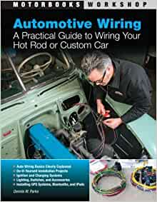 automotive wiring a practical guide to wiring your hot rod or custom car motorbooks workshop
