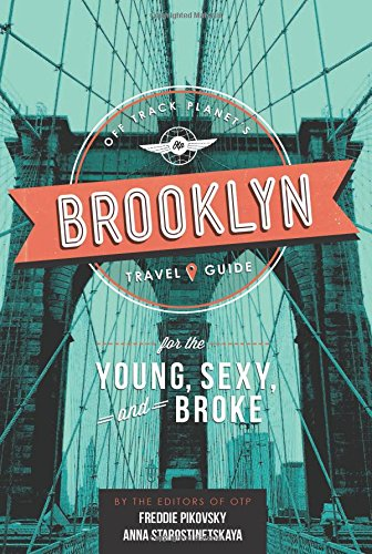 Off Track Planet's Brooklyn Travel Guide for the Young, Sexy, and Broke (Off Track Planet's Travel Guide)