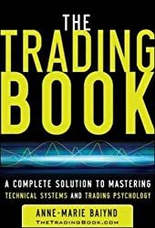 The Trading Book: A Complete Solution to Mastering Technical Systems and Trading Psychology (Professional Finance & Investment)