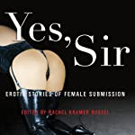Yes, Sir: Erotic Stories of Female Submission | Rachel Kramer Bussel