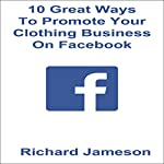 10 Great Ways to Promote Your Clothing Business on YouTube | Richard Jameson