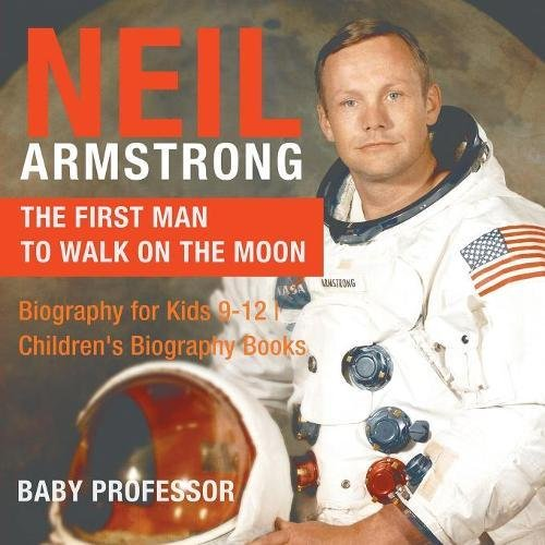 Download Neil Armstrong : The First Man to Walk on the Moon - Biography for Kids 9-12  Children's Biography Books pdf epub